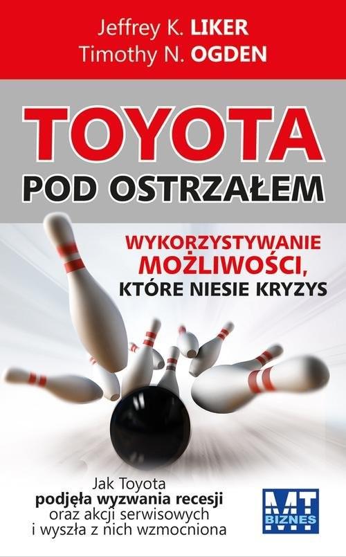 okładka Toyota pod ostrzałem Wykorzystywanie możliwości, które niesie kryzys, Książka   Timothy N Ogden, Jeffrey K Liker