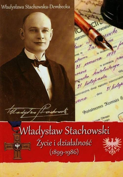 okładka Władysław Stachowski Życie i działalność 1899-1986, Książka | Stachowska-Dembecka Władysława