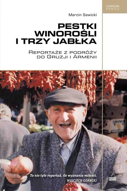 okładka Pestki winorośli i trzy jabłka Reportaże z podróży do Gruzji i Armenii, Książka | Marcin  Sawicki