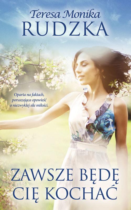 okładka Zawsze będę Cię kochać, Książka | Teresa Monika Rudzka