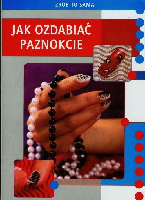 okładka Zrób to sama Jak ozdabiać paznokcie, Książka | Jendraszak Marta