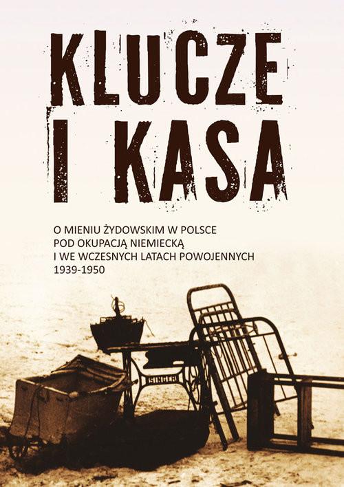 okładka Klucze i Kasa O mieniu żydowskim w Polsce pod okupacją niemiecką i we wczesnych latach powojennychksiążka     