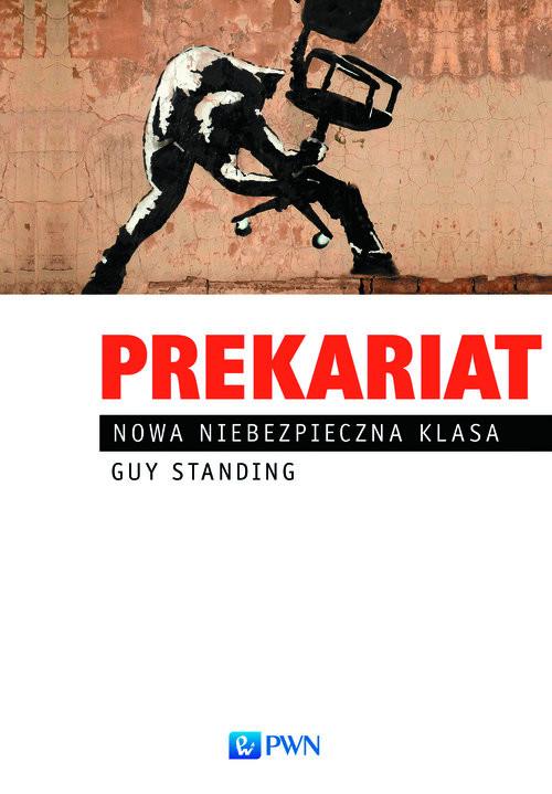 okładka Prekariat Nowa niebezpieczna klasaksiążka |  | Guy  Standing
