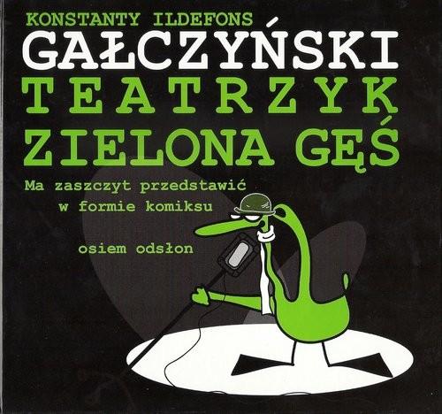 okładka Teatrzyk Zielona Gęś Ma zaszczyt przedstawić w formie komiksu osiem odsłon, Książka | Konstanty Ildefons Gałczyński