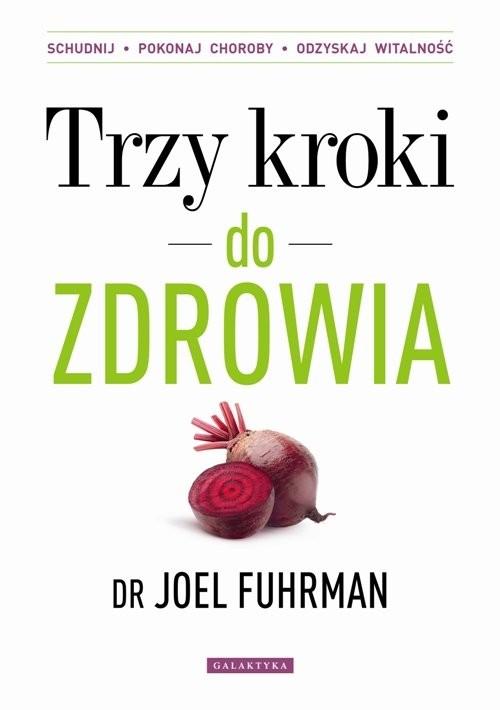 okładka Trzy kroki do zdrowia Zmień nawyki schudnij pokonaj choroby odzyskaj witalnośćksiążka |  | Joel Fuhrman