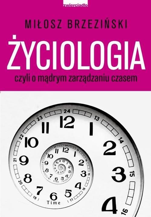 okładka Życiologia czyli o madrym zarządzaniu czasem, Książka   Miłosz  Brzeziński