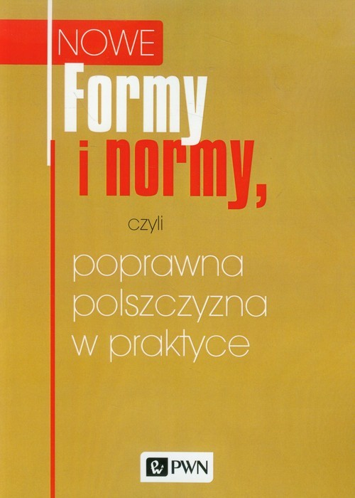 okładka Nowe Formy i normy, czyli poprawna polszczyzna w praktyce, Książka | Praca Zbiorowa