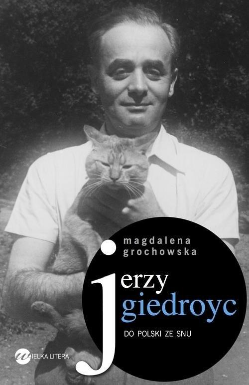 okładka Jerzy Giedroyc Do Polski ze snu, Książka | Grochowska Magdalena