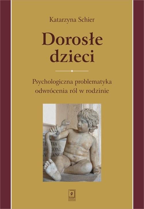 okładka Dorosłe dzieci Psychologiczna problematyka odwrócenia ról w rodzinieksiążka |  | Schier Katarzyna