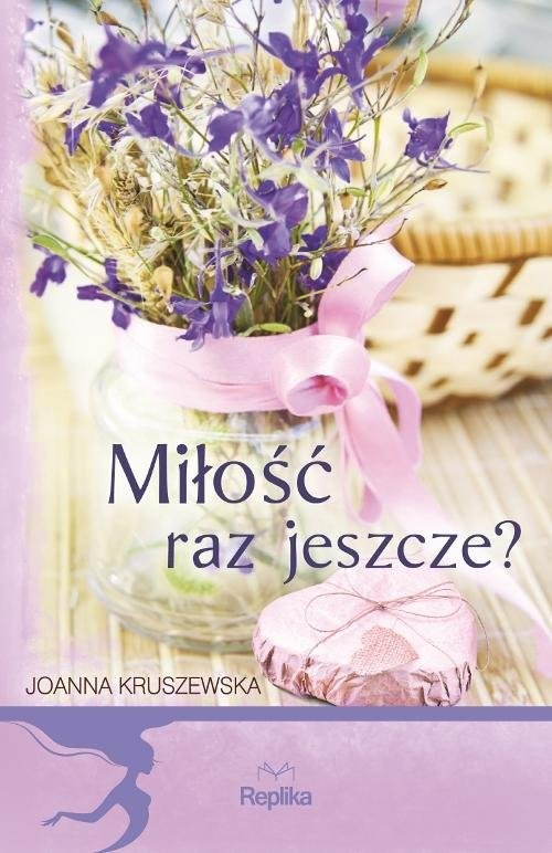 okładka Miłość raz jeszcze?, Książka | Joanna Kruszewska