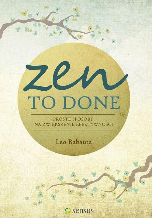 okładka Zen To Done Proste sposoby na zwiększenie efektywności, Książka | Leo Babauta