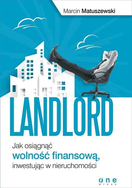 okładka Landlord Jak osiągnąć wolność finansową, inwestując w nieruchomości, Książka | Matuszewski Marcin