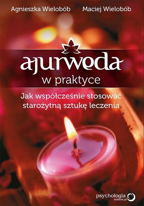 okładka Ajurweda w praktyce Jak współcześnie stosować starożytną sztukę leczeniaksiążka |  | Agnieszka Wielobób, Maciej Wielobób