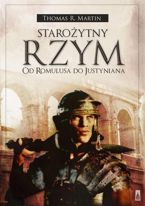 okładka Starożytny Rzym Od Romulusa do Justyniana, Książka | Thomas R.  Martin
