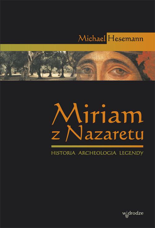 okładka Miriam z Nazaretu Historia archeologia legendy, Książka | Hesemann Michael