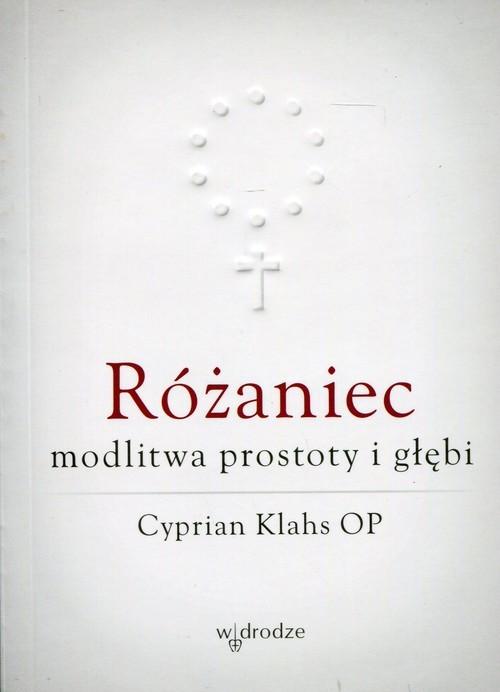 okładka Różaniec modlitwa prostoty i głębi, Książka | Klahs Cyprian