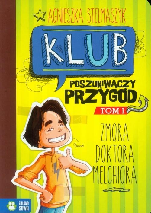 okładka Klub Poszukiwaczy Przygód Tom 1 Zmora doktora Melchiora, Książka | Agnieszka Stelmaszyk