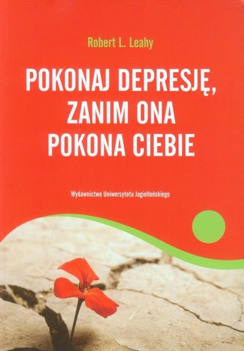 okładka Pokonaj depresję, zanim ona pokona ciebieksiążka      Robert L. Leahy