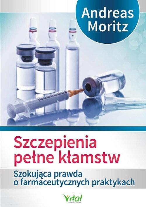 okładka Szczepienia pełne kłamstw Szokująca prawda o farmaceutycznych praktykach, Książka | Moritz Andreas