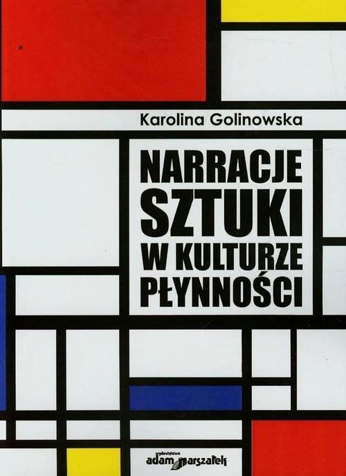 okładka Narracje sztuki w kulturze płynnościksiążka      Golinowska Karolina