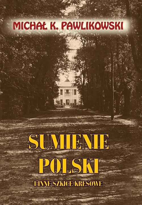 okładka Sumienie Polski i inne szkice kresowe, Książka | Michał K. Pawlikowski