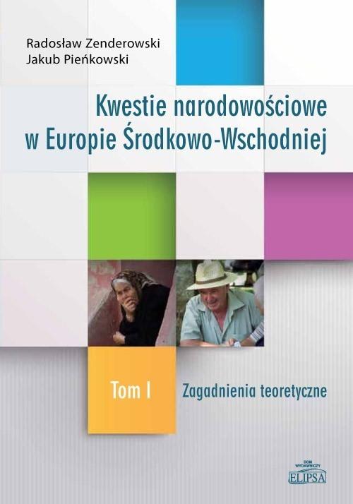 okładka Kwestie narodowościowe w Europie Środkowo-Wschodniej Tom 1 Zagadnienia teoretyczne, Książka | Radosław Zenderowski, Jakub Pieńkowski