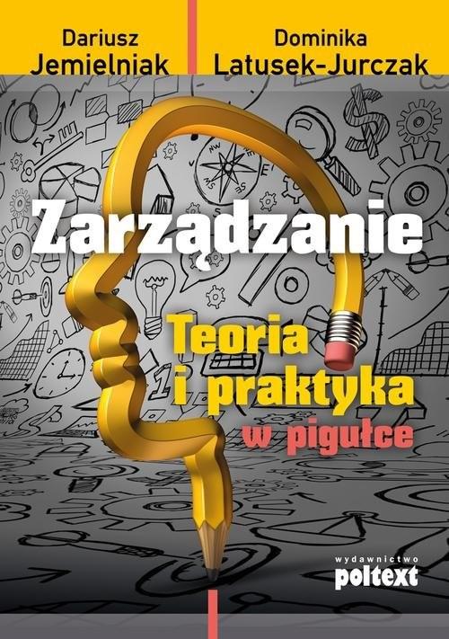 okładka Zarządzanie Teoria i praktyka w pigułce, Książka | Dariusz Jemielniak, Dominika Latusek-Jurczak