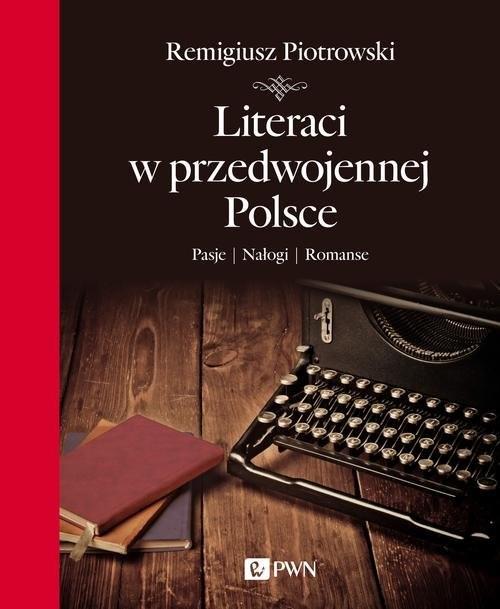 okładka Literaci w przedwojennej Polsce Pasje Nałogi Romanse, Książka | Piotrowski Remigiusz
