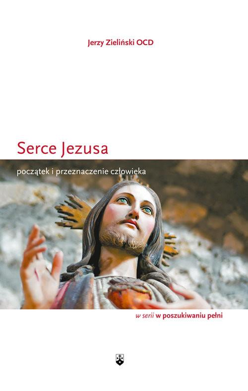 okładka Serce Jezusa Początek i przeznaczenie człowieka, Książka   Zieliński Jerzy