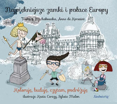 okładka Najpiękniejsze zamki i pałace Europy, Książka | Tamara Michałowska, Anne Kersaint