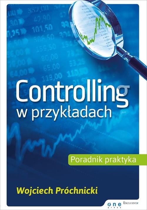 okładka Controlling w przykładach Poradnik praktyka, Książka | Wojciech  Próchnicki