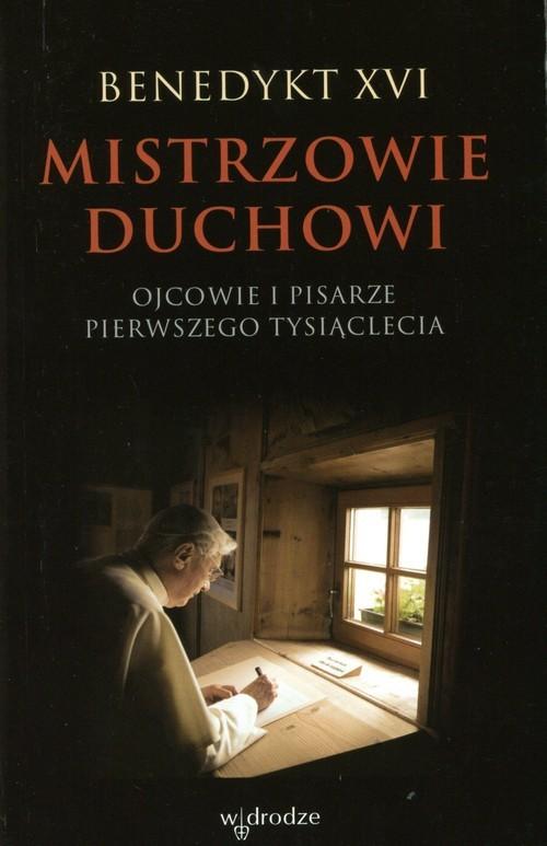 okładka Mistrzowie duchowi Ojcowie i pisarze pierwszego tysiąclecia, Książka | Benedykt XVI