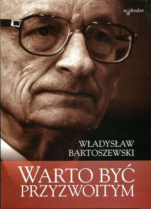 okładka Warto być przyzwoitym Teksty osobiste i nieosobiste, Książka | Bartoszewski Władysław