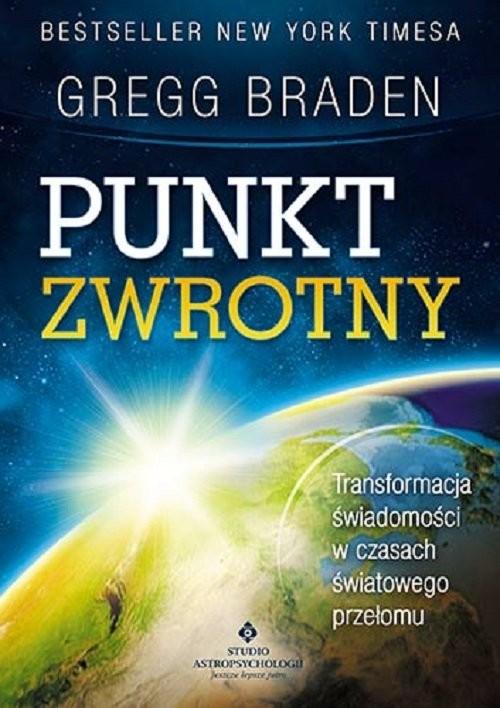 okładka Punkt zwrotny Transformacja świadomości w czasach światowego przełomuksiążka |  | Braden Gregg