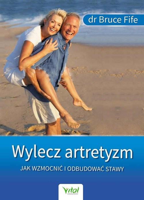 okładka Wylecz artretyzm Jak wzmocnić i odbudować stawy, Książka | Bruce Fife