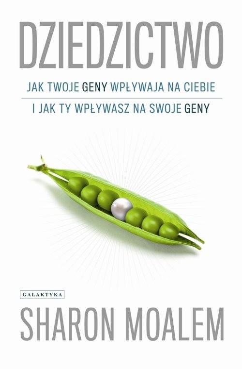 okładka Dziedzictwo Jak twoje geny wpływają na ciebie i jak ty wpływasz nz swoje geny, Książka | Sharon Moalem