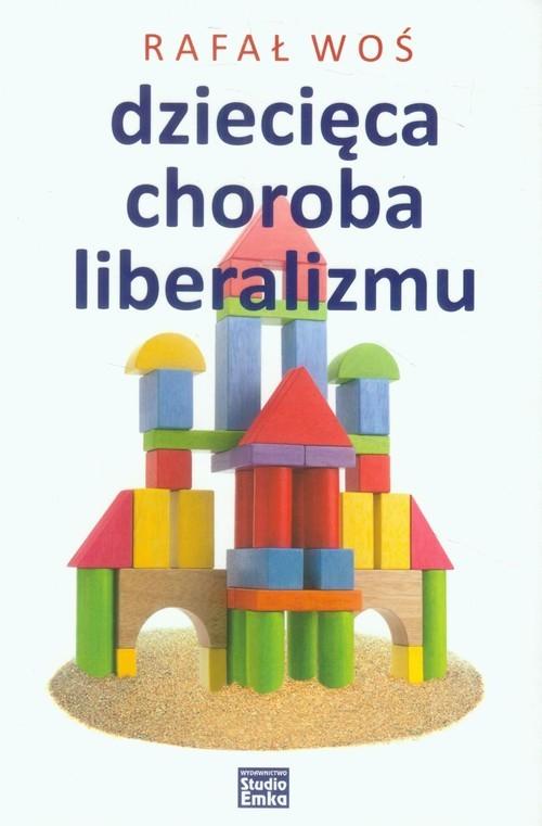 okładka Dziecięca choroba liberalizmu, Książka   Woś Rafał