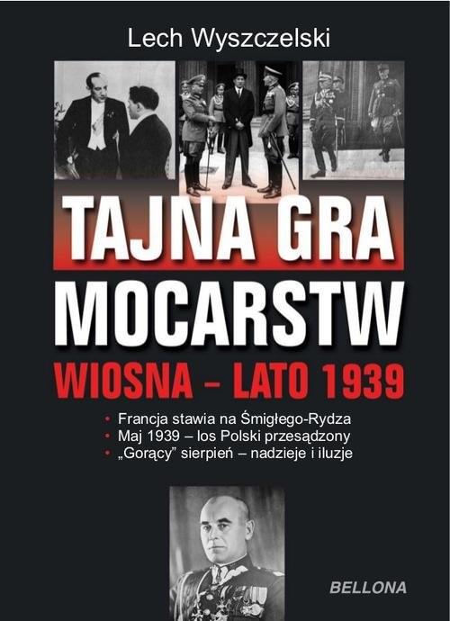 okładka Tajna gra mocarstw o Polskę Wiosna-lato 1939, Książka   Wyszczelski Lech