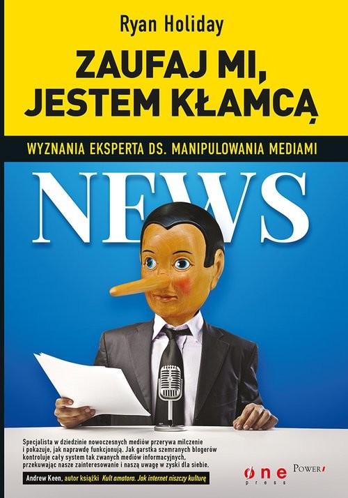 okładka Zaufaj mi, jestem kłamcą Wyznania eksperta ds. manipulowania mediami, Książka | Holiday Ryan