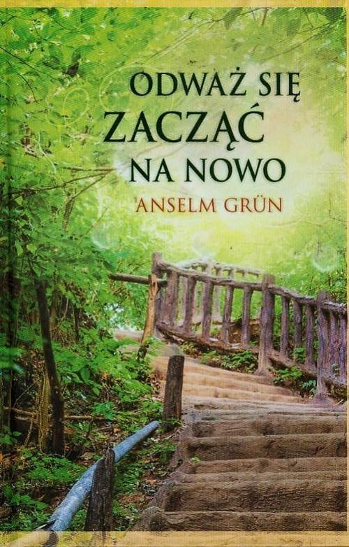 okładka Odważ się zacząć na nowo, Książka   Grun Anselm