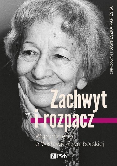 okładka Zachwyt i rozpacz Wspomnienia o Wisławie Szymborskiejksiążka |  | Agnieszka  Papieska
