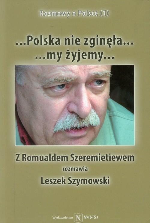 okładka Polska nie zginęła... my żyjemy... Z Romualdem Szeremietiewem rozmawia Leszek Szymowskiksiążka |  | Szymowski Leszek