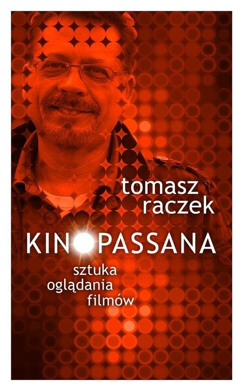 okładka Kinopassana Sztuka oglądania filmów, Książka | Tomasz Raczek