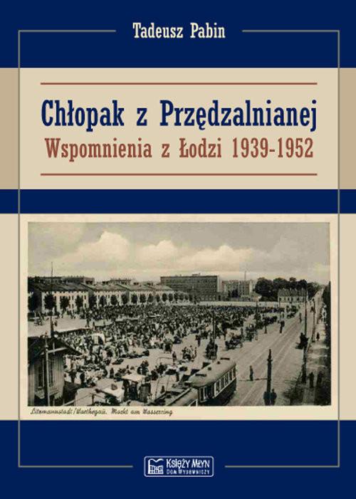 okładka Chłopak z Przędzalnianej Wspomnienia z Łodzi 1939-1952, Książka | Pabin Tadeusz