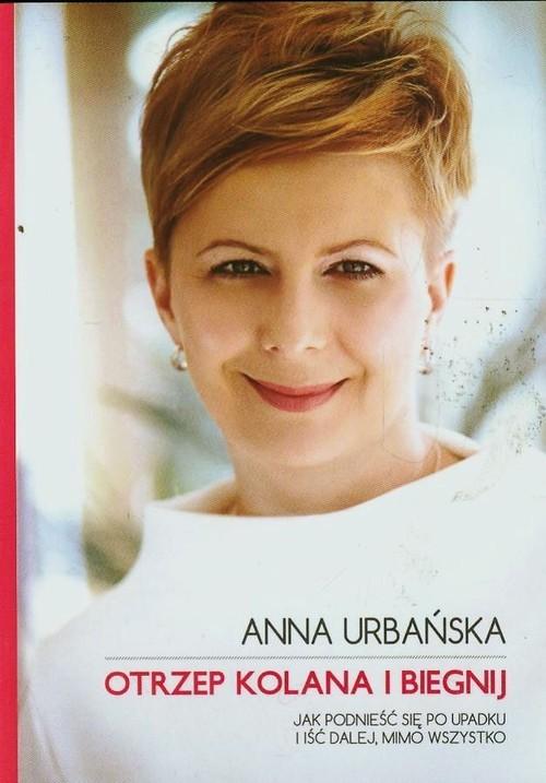 okładka Otrzep kolana i biegnij Jak podnieść się po upadku i iść dalej mimo wszystko, Książka | Urbańska Anna