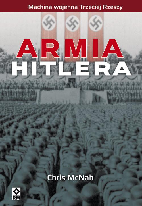okładka Armia Hitlera Machina wojenna III Rzeszy, Książka | Chris McNab