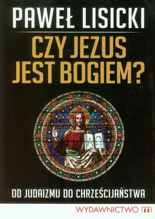 okładka Czy Jezus jest Bogiem? Od judaizmu do chrześcijaństwa, Książka   Paweł Lisicki