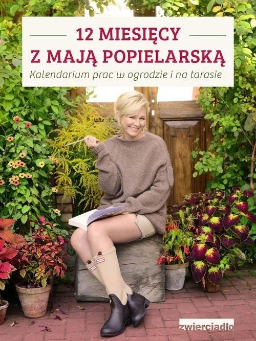 okładka 12 miesięcy z Mają Popielarską Kalendarium prac w ogrodzie i na tarasie, Książka | Popielarska Maja