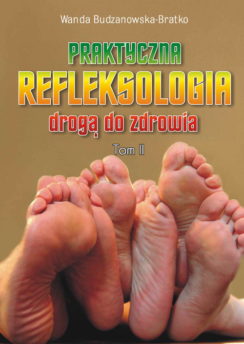 okładka Praktyczna refleksologia drogą do zdrowia Tom 2, Książka | Budzanowska-Bratko Wanda