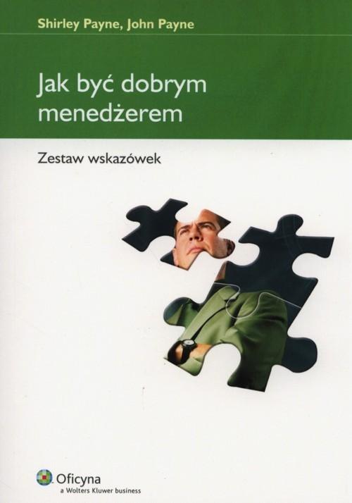 okładka Jak być dobrym menedżerem Zestaw wskazówek, Książka | Shirley Payne, John Payne